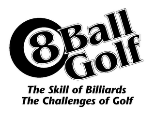 mark for 8 BALL GOLF THE SKILL OF BILLIARDS THE CHALLENGES OF GOLF, trademark #85573038