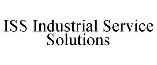 mark for ISS INDUSTRIAL SERVICE SOLUTIONS, trademark #85573430