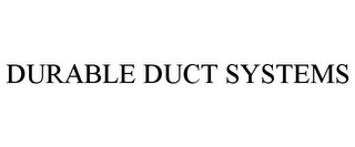 mark for DURABLE DUCT SYSTEMS, trademark #85574053