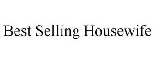 mark for BEST SELLING HOUSEWIFE, trademark #85574252