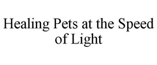 mark for HEALING PETS AT THE SPEED OF LIGHT, trademark #85574261