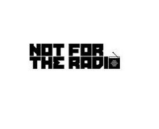 mark for NOT FOR THE RADIO, trademark #85574400
