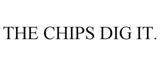 mark for THE CHIPS DIG IT., trademark #85574471