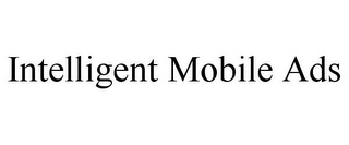 mark for INTELLIGENT MOBILE ADS, trademark #85574874