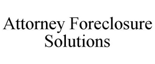 mark for ATTORNEY FORECLOSURE SOLUTIONS, trademark #85575005