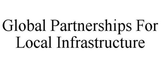 mark for GLOBAL PARTNERSHIPS FOR LOCAL INFRASTRUCTURE, trademark #85575067