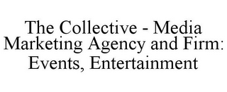 mark for THE COLLECTIVE - MEDIA MARKETING AGENCY AND FIRM: EVENTS, ENTERTAINMENT, trademark #85575181