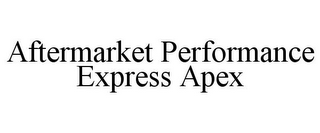 mark for AFTERMARKET PERFORMANCE EXPRESS APEX, trademark #85575193