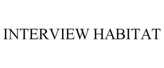mark for INTERVIEW HABITAT, trademark #85576001