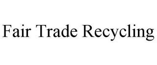 mark for FAIR TRADE RECYCLING, trademark #85576067