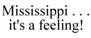 mark for MISSISSIPPI . . . IT'S A FEELING!, trademark #85576219