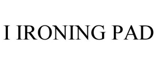mark for I IRONING PAD, trademark #85576288