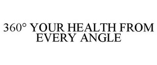 mark for 360° YOUR HEALTH FROM EVERY ANGLE, trademark #85576561