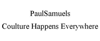 mark for PAULSAMUELS COULTURE HAPPENS EVERYWHERE, trademark #85576850