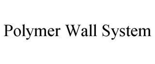 mark for POLYMER WALL SYSTEM, trademark #85577213