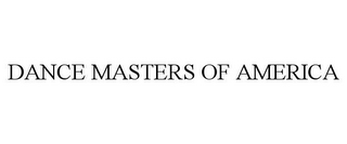 mark for DANCE MASTERS OF AMERICA, trademark #85577252
