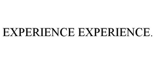mark for EXPERIENCE EXPERIENCE., trademark #85577307