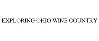 mark for EXPLORING OHIO WINE COUNTRY, trademark #85577315