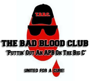 "mark for T.B.B.C. THE BAD BLOOD CLUB ""PUTTIN' OUT AN APB ON THE BIG C"" UNITED FOR A CURE!, trademark #85577382"