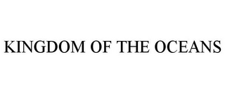 mark for KINGDOM OF THE OCEANS, trademark #85577402