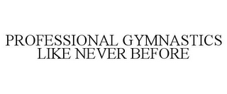 mark for PROFESSIONAL GYMNASTICS LIKE NEVER BEFORE, trademark #85577953