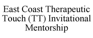 mark for EAST COAST THERAPEUTIC TOUCH (TT) INVITATIONAL MENTORSHIP, trademark #85577973