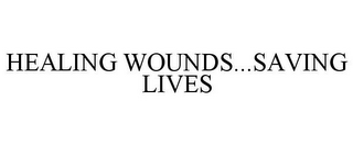 mark for HEALING WOUNDS...SAVING LIVES, trademark #85578002