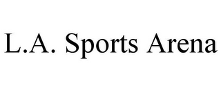 mark for L.A. SPORTS ARENA, trademark #85578105