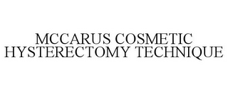 mark for MCCARUS COSMETIC HYSTERECTOMY TECHNIQUE, trademark #85578274