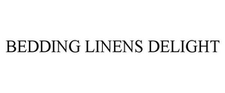 mark for BEDDING LINENS DELIGHT, trademark #85578369