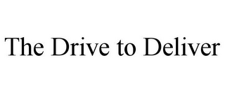 mark for THE DRIVE TO DELIVER, trademark #85578425