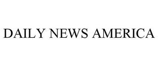 mark for DAILY NEWS AMERICA, trademark #85578639