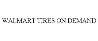 mark for WALMART TIRES ON DEMAND, trademark #85578743