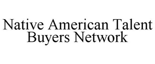 mark for NATIVE AMERICAN TALENT BUYERS NETWORK, trademark #85579099