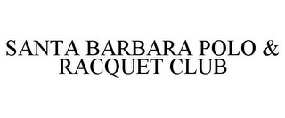 mark for SANTA BARBARA POLO & RACQUET CLUB, trademark #85579296