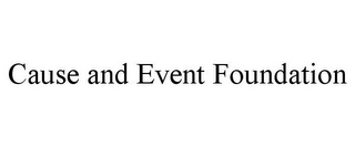 mark for CAUSE AND EVENT FOUNDATION, trademark #85579305