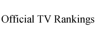 mark for OFFICIAL TV RANKINGS, trademark #85579318