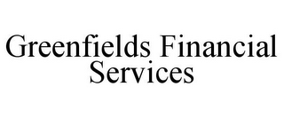 mark for GREENFIELDS FINANCIAL SERVICES, trademark #85579983