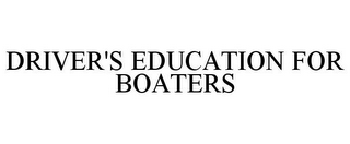 mark for DRIVER'S EDUCATION FOR BOATERS, trademark #85580051