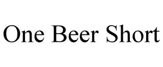 mark for ONE BEER SHORT, trademark #85580258