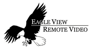 mark for EAGLE VIEW REMOTE VIDEO, trademark #85580320