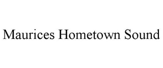 mark for MAURICES HOMETOWN SOUND, trademark #85580994