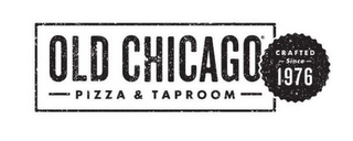 mark for OLD CHICAGO PIZZA & TAPROOM CRAFTED SINCE 1976, trademark #85581017