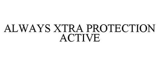 mark for ALWAYS XTRA PROTECTION ACTIVE, trademark #85581138
