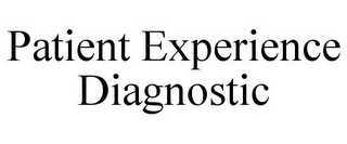 mark for PATIENT EXPERIENCE DIAGNOSTIC, trademark #85581240