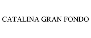 mark for CATALINA GRAN FONDO, trademark #85581692