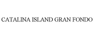 mark for CATALINA ISLAND GRAN FONDO, trademark #85581697