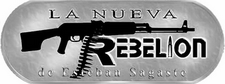 mark for LA NUEVA REBELION DE ESTEBAN SAGASTE, trademark #85581698