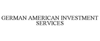 mark for GERMAN AMERICAN INVESTMENT SERVICES, trademark #85581886