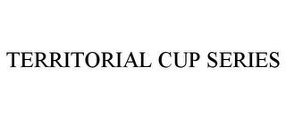 mark for TERRITORIAL CUP SERIES, trademark #85581894
